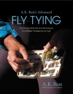 A. K. Best's Advanced Fly Tying: The Proven Methods and Techniques of a Master Professional Fly Tyer - A.K. Best, John Gierach