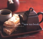 The New Tea Book: A Guide to Black, Green, Herbal, and Chai Tea - Sara Perry, Alison Miksch