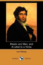 Master and Man, and a Letter to a Hindu (Dodo Press) - Leo Tolstoy, Louise Maude, Aylmer Maude