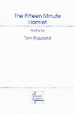 The Fifteen Minute Hamlet - Tom Stoppard