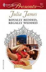 Royally Bedded, Regally Wedded - Julia James