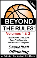 Beyond the Rules: Techniques, Tips and Best Practices for Scholastic / Collegiate Basketball Officiating - Billy Martin, Al Battista, Tim Malloy