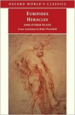 Heracles and Other Plays - Robin A.H. Waterfield, Euripides, James Morwood, Edith Hall