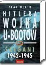 Hitlera wojna U-Bootów. Tom 2. Ścigani 1942-1945 - Blair Clay