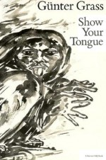 Show Your Tongue - Günter Grass, J. Woods
