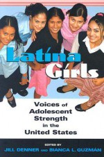 Latina Girls: Voices of Adolescent Strength in the United States - Jill Denner, Bianca Guzman