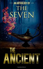 The Ancient: An Anthology by The Seven - Bobbi Carol, Marlie Harris, Sherry Briscoe, Loni Townsend, Troy Lambert, Rochelle Cunningham, Catherine Valenti