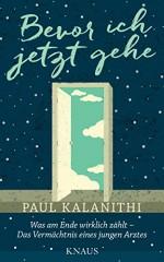 Bevor ich jetzt gehe: Was am Ende wirklich zählt - Das Vermächtnis eines jungen Arztes (German Edition) - Paul Kalanithi, Gaby Wurster