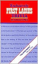 Exclusively First Ladies Trivia - Anthony S. Pitch