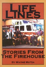Life Lines: Stories from the Firehouse - Wayne Mutza