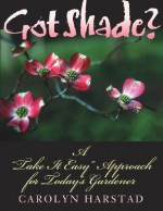 "Got Shade?: A """"Take It Easy"""" Approach for Today's Gardener - Carolyn Harstad"