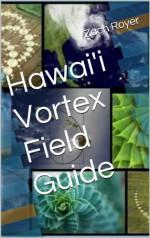 Hawai'i Vortex Field Guide: A Self-Guided Island Adventure (Island Vortex Series Book 1) - Zach Royer, David K. Ball