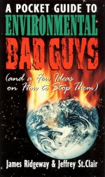 A Pocket Guide to Environmental Bad Guys: And a Few Ideas on How to Stop Them - James Ridgeway, Jeffrey St. Clair