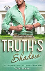 BILLIONAIRE ROMANCE: Truth's Shadow (Young Adult Rich Alpha Male Billionaire Romance) (The Unforgettable Southern Billionaires Book 1) - Violet Walker