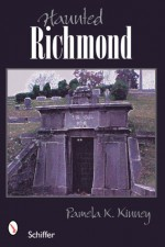 Haunted Richmond, Virginia - Pamela K. Kinney