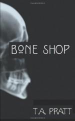 Bone Shop - T.A. Pratt, Tim Pratt