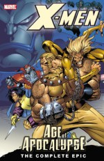 X-Men: The Complete Age of Apocalypse Epic, Book 1 - Scott Lobdell, John Francis Moore, Howard Mackie, Brian K. Vaughan, Ralph Macchio, Terry Kavanagh, Judd Winick