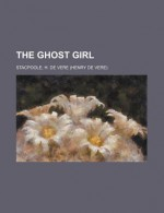 The Ghost Girl - Henry de Vere Stacpoole