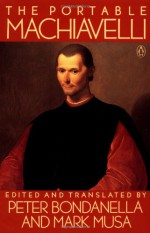 The Portable Machiavelli - Niccolò Machiavelli, Peter Bondanella, Mark Musa