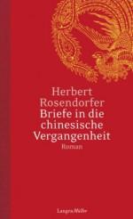 Briefe in die chinesische Vergangenheit (German Edition) - Herbert Rosendorfer