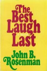 The best laugh last: A novel - John B. Rosenman