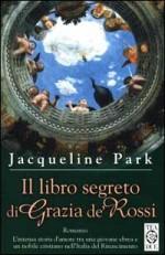 Il libro segreto di Grazia de' Rossi - Jacqueline Holt Park, Donatella Cerutti Pini