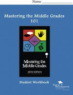 Mastering the Middle Grades 101 Student Workbook - Maria Garriott, Ann Maouyo, Leslie Geneva Jones