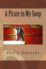A Pirate in My Soup - Philip Edwards, Jacqueline Edwards