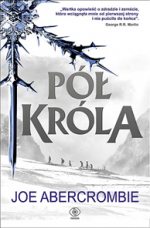 Pół króla - Joe Abercrombie, Agnieszka Jacewicz