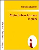 Mein Leben bis zum Kriege (German Edition) - Joachim Ringelnatz