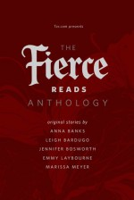 The Fierce Reads Anthology - Anna Banks, Leigh Bardugo, Jennifer Bosworth, Emmy Laybourne, Marissa Meyer