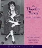 The Dorothy Parker Audio Collection - Dorothy Parker, Christine Baranski, Alfre Woodard, Cynthia Nixon, Shirley Booth