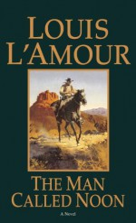 The Man Called Noon - Louis L'Amour