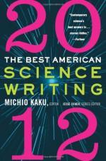 The Best American Science Writing 2012 - Michio Kaku, Jesse Cohen