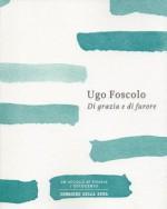 Di grazia e di furore - Ugo Foscolo, Nicola Crocetti