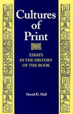 Cultures of Print: Essays in the History of the Book - David D. Hall