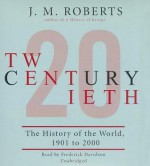 Twentieth Century: The History of the World, 1901 to 2000 - J.M. Roberts, Frederick Davidson