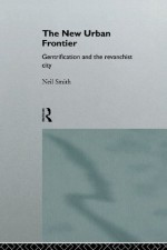 The New Urban Frontier: Gentrification and the Revanchist City - Neil Smith