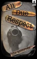 All Due Respect: The Anthology - Chris Rhatigan, Richard Godwin, Joe Clifford, Andrez Bergen, Chris Leek