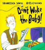 Don't Wake up the Baby - Francesca Simon, Ross Collins