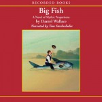Big Fish: A Novel of Mythic Proportions - Daniel Wallace, Tom Stechschulte, Recorded Books
