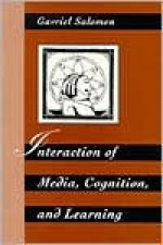 Interaction of Media, Cognition, and Learning: An Exploration of How Symbolic Forms Cultivate Mental Skills and Affect Knowledge Acquisition - Gavriel Salomon, Howard Gardner, Richard E. Snow