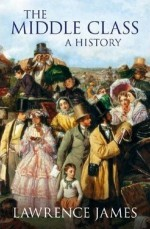 The Middle Class: A History - Lawrence James