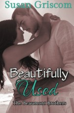 Beautifully Used (The Beaumont Brothers) (Volume 2) - Susan Griscom