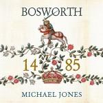Bosworth 1485: Psychology of a Battle - Michael K. Jones, Peter Wickham, LLC Dreamscape Media
