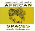 African Spaces: Designs for Living in Upper Volta (Burkina Faso) - Jean-Paul Bourdier, Trinh T. Minh-ha