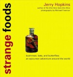 Strange Foods: Bush Meat, Bats, and Butterflies; An Epicurean Adventure Around the World - Jerry Hopkins