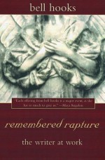 remembered rapture: the writer at work - Bell Hooks