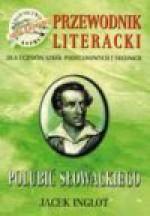 Polubić Słowackiego : przewodnik literacki dla uczniów szkół podstawowych i średnich - Jacek Inglot