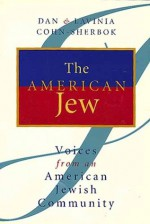 The American Jew: Voices from an American Jewish Community - Dan Cohn-Sherbok, Lavinia Cohn-Sherbok